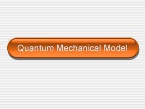 Quantum Mechanical Model Quantum Numbers n l ms