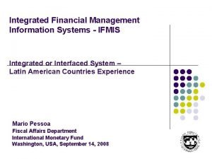 Integrated Financial Management Information Systems IFMIS Integrated or