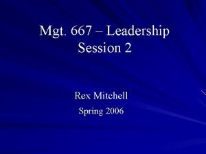 Mgt 667 Leadership Session 2 Rex Mitchell Spring