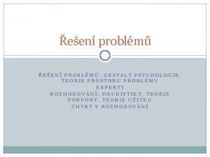 een problm EEN PROBLM GESTALT PSYCHOLOGIE TEORIE PROSTORU