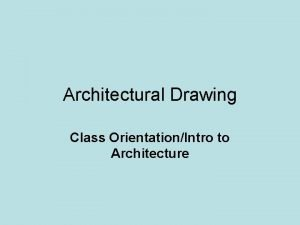 Architectural Drawing Class OrientationIntro to Architecture Class Orientation