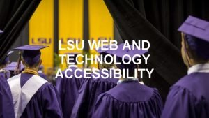 LSU WEB AND TECHNOLOGY ACCESSIBILITY LSU entered into