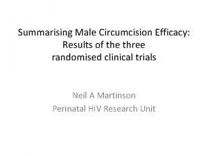 Summarising Male Circumcision Efficacy Results of the three
