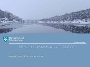 MINORITETSSPRKLEGE ELEVAR LOVEN INNSKING OG RUTINAR Forskrift til