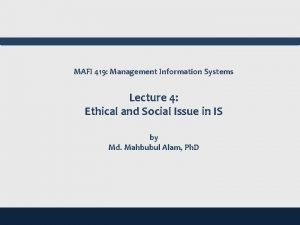 MAFI 419 Management Information Systems Lecture 4 Ethical