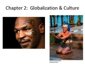 Chapter 2 Globalization Culture What is Globalization Economic