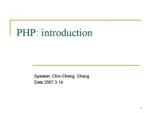 PHP introduction Speaker ChinCheng Chang Date 2007 3
