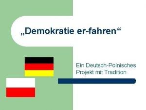 Demokratie erfahren Ein DeutschPolnisches Projekt mit Tradition DEMOKRATIE