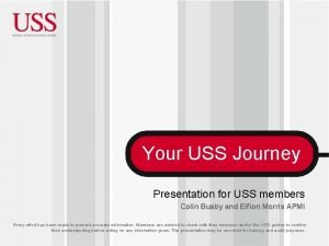 Your USS Journey Presentation for USS members Colin