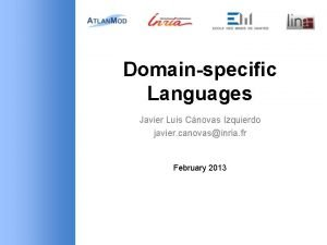 Domainspecific Languages Javier Luis Cnovas Izquierdo javier canovasinria