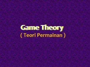 Game Theory Teori Permainan Game Theory Pendekatan matematis
