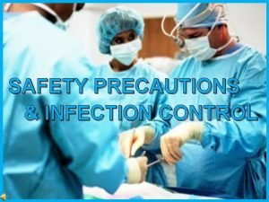 SAFETY PRECAUTIONS INFECTION CONTROL SAFETY PRECAUTIONS The Occupational