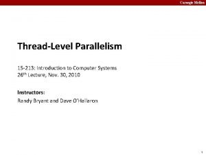 Carnegie Mellon ThreadLevel Parallelism 15 213 Introduction to