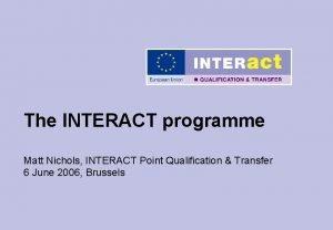 The INTERACT programme Matt Nichols INTERACT Point Qualification