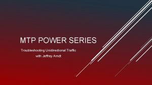 MTP POWER SERIES Troubleshooting Unidirectional Traffic with Jeffrey