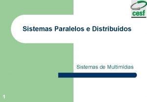 Sistemas Paralelos e Distribudos Sistemas de Multimdias 1