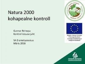 Natura 2000 kohapealne kontroll Gunnar Reinapu Kontrolliksuse juht