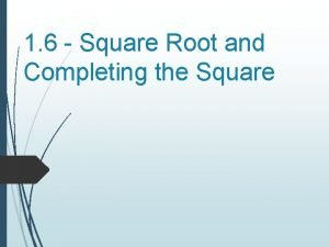 1 6 Square Root and Completing the Square
