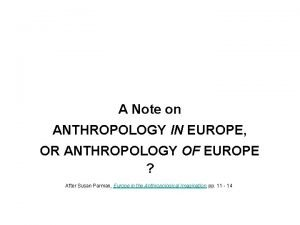 A Note on ANTHROPOLOGY IN EUROPE OR ANTHROPOLOGY