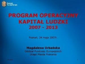 PROGRAM OPERACYJNY KAPITA LUDZKI 2007 2013 Pozna 24