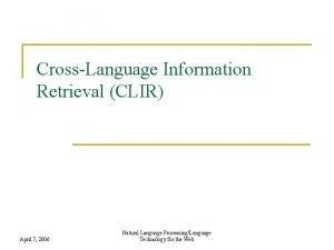 CrossLanguage Information Retrieval CLIR April 7 2006 Natural