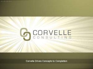 Corvelle Drives Concepts to Completion Corvelle Drives Concepts