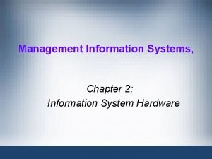Management Information Systems Chapter 2 Information System Hardware