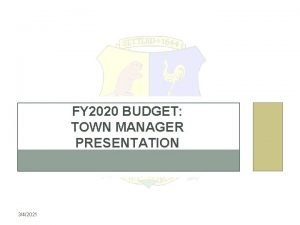 FY 2020 BUDGET TOWN MANAGER PRESENTATION 342021 BUDGET