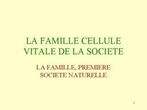 LA FAMILLE CELLULE VITALE DE LA SOCIETE LA