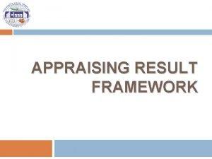 APPRAISING RESULT FRAMEWORK Agenda 2 Result framework principles