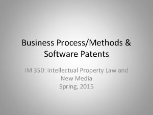 Business ProcessMethods Software Patents IM 350 Intellectual Property