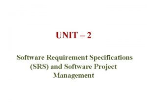 UNIT 2 Software Requirement Specifications SRS and Software