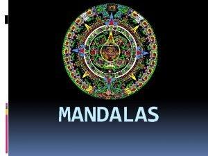 MANDALAS The Pattern of Creation The word mandala