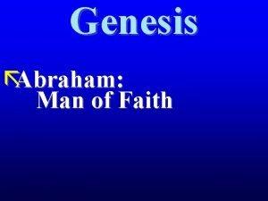 Genesis Abraham Man of Faith Abraham Man of
