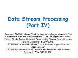Data Stream Processing Part IV Cormode Muthukrishnan An