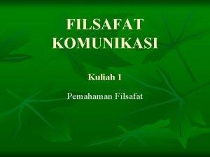 FILSAFAT KOMUNIKASI Kuliah 1 Pemahaman Filsafat Pengertian Filsafat