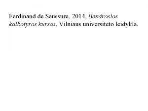 Ferdinand de Saussure 2014 Bendrosios kalbotyros kursas Vilniaus