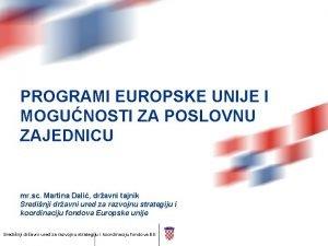 PROGRAMI EUROPSKE UNIJE I MOGUNOSTI ZA POSLOVNU ZAJEDNICU
