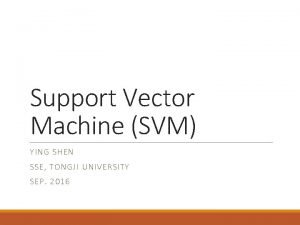 Support Vector Machine SVM YI NG SHE N