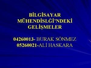 BLGSAYAR MHENDSLNDEK GELMELER 04260013 BURAK SNMEZ 05260021 AL