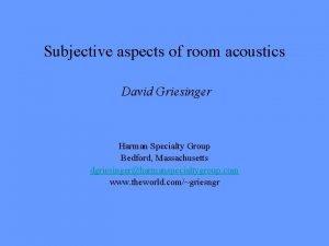 Subjective aspects of room acoustics David Griesinger Harman