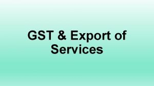 GST Export of Services 26 export of services