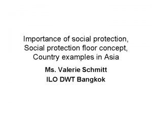 Importance of social protection Social protection floor concept