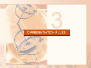 3 DIFFERENTIATION RULES DIFFERENTIATION RULES If we are