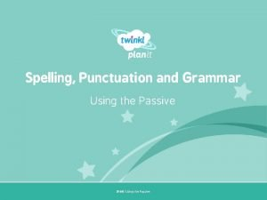 Spelling Punctuation and Grammar Using the Passive Year