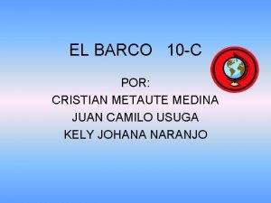 EL BARCO 10 C POR CRISTIAN METAUTE MEDINA