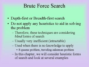 Brute Force Search Depthfirst or Breadthfirst search Do