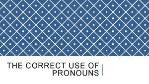 THE CORRECT USE OF PRONOUNS PERSONAL PRONOUNS A