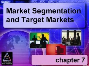 Market Segmentation and Target Markets chapter 7 Harcourt