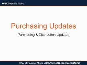 Purchasing Updates Purchasing Distribution Updates Office of Financial